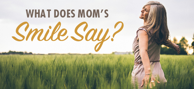 What does mom's smile say?